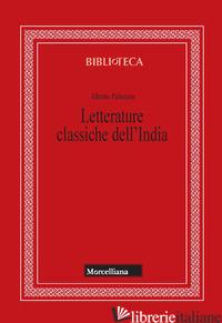 LETTERATURE CLASSICHE DELL'INDIA. NUOVA EDIZ. - PELISSERO ALBERTO