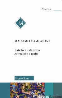 ESTETICA ISLAMICA. ASTRAZIONE E REALTA' - CAMPANINI MASSIMO