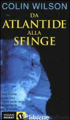 DA ATLANTIDE ALLA SFINGE - WILSON COLIN