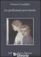 PERFEZIONI PROVVISORIE (LE) - CAROFIGLIO GIANRICO