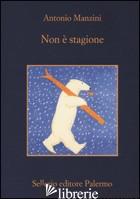 NON E' STAGIONE - MANZINI ANTONIO
