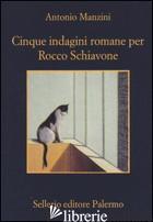 CINQUE INDAGINI ROMANE PER ROCCO SCHIAVONE - MANZINI ANTONIO