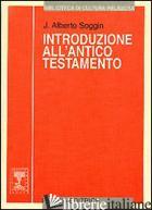 INTRODUZIONE ALL'ANTICO TESTAMENTO. DALLE ORIGINI ALLA CHIUSURA DEL CANONE ALESS - SOGGIN J. ALBERTO