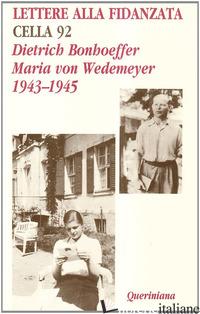 LETTERE ALLA FIDANZATA. CELLA 92 (1943-1945) - BONHOEFFER DIETRICH; WEDEMEYER MARIA VON; BISMARK R. A. VON (CUR.); KABITZ U. (C