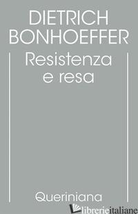 EDIZIONE CRITICA DELLE OPERE DI D. BONHOEFFER. EDIZ. CRITICA. VOL. 8: RESISTENZA - BONHOEFFER DIETRICH