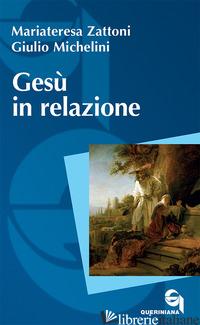 GESU' IN RELAZIONE - ZATTONI MARIATERESA; MICHELINI GIULIO