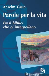 PAROLE PER LA VITA. PASSI BIBLICI CHE CI INTERPELLANO - GRUN ANSELM; WALTER R. (CUR.)