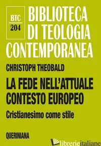 FEDE NELL'ATTUALE CONTESTO EUROPEO. CRISTIANESIMO COME STILE (LA) - THEOBALD CHRISTOPH