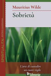 SOBRIETA'. L'ARTE DI CUSTODIRE UN CUORE VIGILE - WILDE MAURITIUS