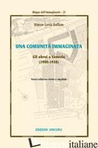 COMUNITA' IMMAGINATA. GLI EBREI A VENEZIA (1900-1938) (UNA) - SULLAM SIMON LEVIS