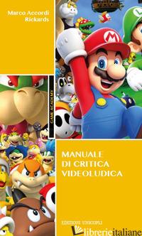 MANUALE DI CRITICA VIDEOLUDICA - ACCORDI RICKARDS MARCO