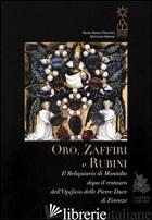 ORO, ZAFFIRI E RUBINI. IL RELIQUIARIO DI MONTALTO DOPO IL RESTAURO DELL'OPIFICIO - DI GIROLAMI P. (CUR.)
