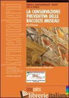 CONSERVAZIONE PREVENTIVA DELLE RACCOLTE MUSEALI (LA) - SILVESTRI I. (CUR.); MENEGAZZI C. (CUR.)