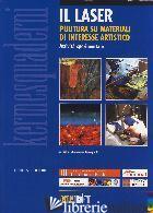 LASER. PULITURA SU MATERIALI DI INTERESSE ARTISTICO. ATTIVITA' SPERIMENTALE. CON - GIOVAGNOLI A. (CUR.)