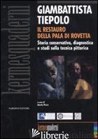GIAMBATTISTA TIEPOLO. IL RESTAURO DELLA PALA DI ROVETTA. STORIA CONSERVATIVA, DI - PACIA A. (CUR.)