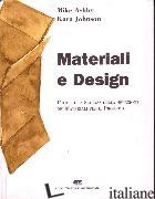 MATERIALI & DESIGN. L'ARTE E LA SCIENZA DELLA SELEZIONE DEI MATERIALI PER IL - ASHBY MIKE; JOHNSON KARA
