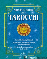 TAROCCHI. PREDIRE IL FUTURO. CON 22 CARTE - FIORINI COSTANTINA; BRANCAFORTE MARCELLA