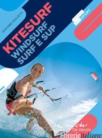 KITESURF, WINDSURF, SURF E SUP. NUOVA EDIZ. - GIULIETTI GIACOMO