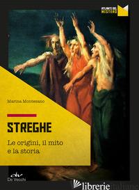 STREGHE. ORIGINI, MITO, STORIA - MONTESANO MARINA