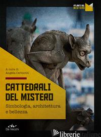 CATTEDRALI DEL MISTERO. SIMBOLOGIA, ARCHITETTURA E BELLEZZA - CERINOTTI A. (CUR.)