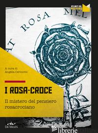 ROSA CROCE. IL MISTERO DEL PENSIERO ROSACROCIANO (I) - CERINOTTI A. (CUR.)