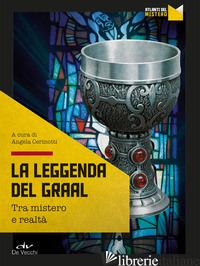 LEGGENDA DEL GRAAL. TRA MISTERO E REALTA' (LA) - CERINOTTI A. (CUR.)