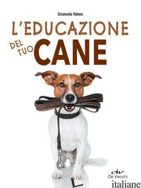 EDUCAZIONE DEL TUO CANE (L') - VALENA EMANUELA