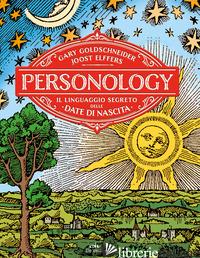 PERSONOLOGY. IL LINGUAGGIO SEGRETO DELLE DATE DI NASCITA - GOLDSCHNEIDER GARY; ELFFERS JOOST