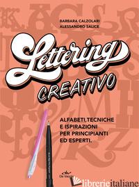 LETTERING CREATIVO. ALFABETI, TECNICHE E ISPIRAZIONI PER PRINCIPIANTI ED ESPERTI - CALZOLARI BARBARA; SALICE ALESSANDRO