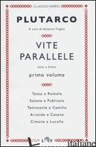 VITE PARALLELE. TESTO GRECO A FRONTE. VOL. 1 - PLUTARCO; TRAGLIA A. (CUR.)