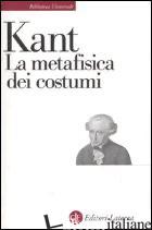 METAFISICA DEI COSTUMI (LA) - KANT IMMANUEL; VIDARI G. (CUR.)