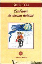 CENT'ANNI DI CINEMA ITALIANO. VOL. 1: DALLE ORIGINI ALLA SECONDA GUERRA MONDIALE - BRUNETTA GIAN PIERO