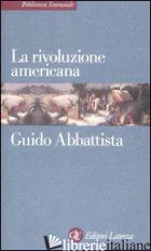 RIVOLUZIONE AMERICANA (LA) - ABBATTISTA GUIDO