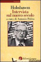 INTERVISTA SUL NUOVO SECOLO - HOBSBAWM ERIC J.; POLITO A. (CUR.)