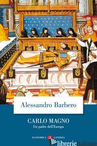 CARLO MAGNO. UN PADRE DELL'EUROPA - BARBERO ALESSANDRO