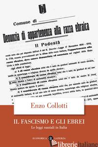 FASCISMO E GLI EBREI. LE LEGGI RAZZIALI IN ITALIA (IL) - COLLOTTI ENZO