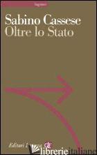 OLTRE LO STATO - CASSESE SABINO