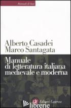 MANUALE DI LETTERATURA ITALIANA MEDIEVALE E MODERNA - CASADEI ALBERTO; SANTAGATA MARCO