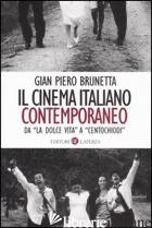 CINEMA ITALIANO CONTEMPORANEO. DA «LA DOLCE VITA» A «CENTOCHIODI» (IL) - BRUNETTA GIAN PIERO