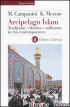 ARCIPELAGO ISLAM. TRADIZIONE, RIFORMA E MILITANZA IN ETA' CONTEMPORANEA - CAMPANINI MASSIMO; MEZRAN KARIM