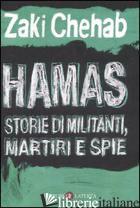 HAMAS. STORIE DI MILITANTI, MARTIRI E SPIE - CHEHAB ZAKI