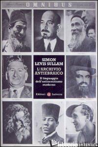 ARCHIVIO ANTIEBRAICO. IL LINGUAGGIO DELL'ANTISEMITISMO MODERNO (L') - SULLAM SIMON LEVIS