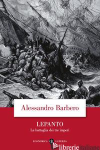 LEPANTO. LA BATTAGLIA DEI TRE IMPERI - BARBERO ALESSANDRO