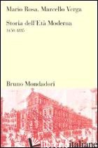 STORIA DELL'ETA' MODERNA 1450-1815 - ROSA MARIO; VERGA MARCELLO