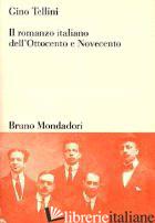 ROMANZO ITALIANO DELL'OTTOCENTO E NOVECENTO (IL) - TELLINI GINO