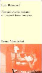 ROMANTICISMO ITALIANO E ROMANTICISMO EUROPEO - RAIMONDI EZIO; RODLER R. (CUR.)