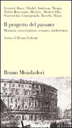 PROGETTO DEL PASSATO. MEMORIA, CONSERVAZIONE, RESTAURO, ARCHITETTURA (IL) - PEDRETTI B. (CUR.)