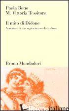 MITO DI DIDONE. AVVENTURE DI UNA REGINA TRA SECOLI E CULTURE (IL) - BONO PAOLA; TESSITORE VITTORIA M.