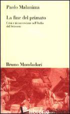 FINE DEL PRIMATO. CRISI E RICONVERSIONE NELL'ITALIA DEL SEICENTO (LA) - MALANIMA PAOLO