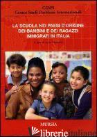 SCUOLA NEI PAESI D'ORIGINE DEI BAMBINI E DEI RAGAZZI IMMIGRATI IN ITALIA (LA) - VENTURINI A. (CUR.)